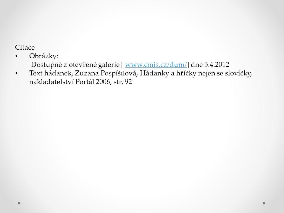 Citace Obrázky: Dostupné z otevřené galerie [ www.cmis.cz/dum/] dne 5.4.2012.